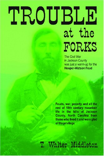 Trouble at the Forks The Civil War in Jackson County was just a warm-up for the Hooper-Watson Feud....