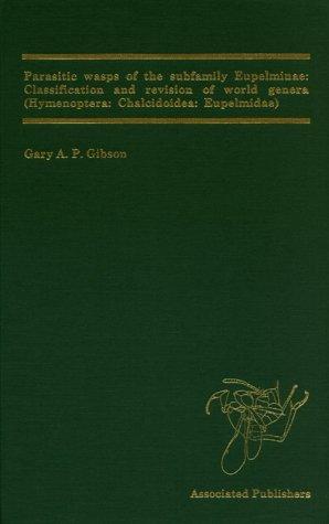 Parasitic Wasps of the Subfamily Eupelminae: Classification and Revision of World Genera (...