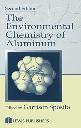 The Environmental Chemistry of Aluminum, Second Edition: Garrison Sposito