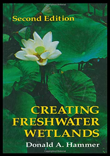 Creating Freshwater Wetlands, Second Edition: Hammer, Donald A.