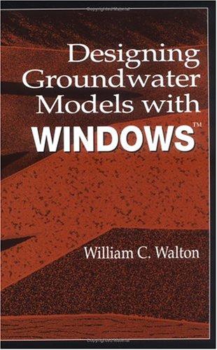 Designing Groundwater Models with Windows: Walton, William C.
