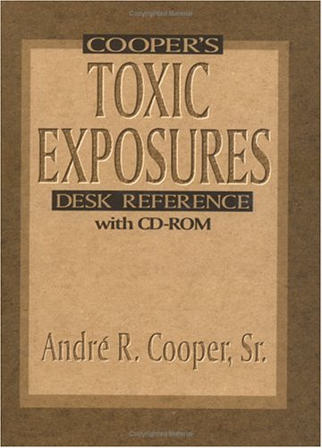 Cooper's Toxic Exposures Desk Reference With Cd-Rom: Cooper, Andre R.