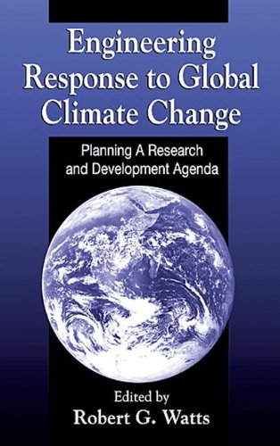 Engineering Response to Global Climate Change: Planning: Robert G. Watts