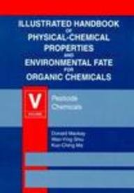 Illustrated Handbook of Physical-Chemical Properties and Environmental: Mackay, Donald, Shiu,