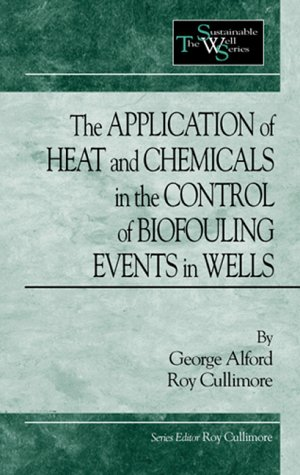 The Application of Heat and Chemicals in the Control of Biofouling Events in Wells (Sustainable ...