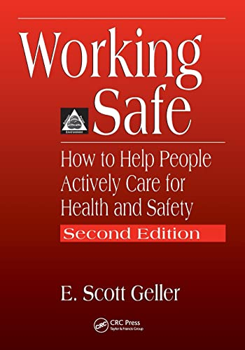 Working Safe: How to Help People Actively Care for Health and Safety, Second Edition (1566705649) by E. Scott Geller