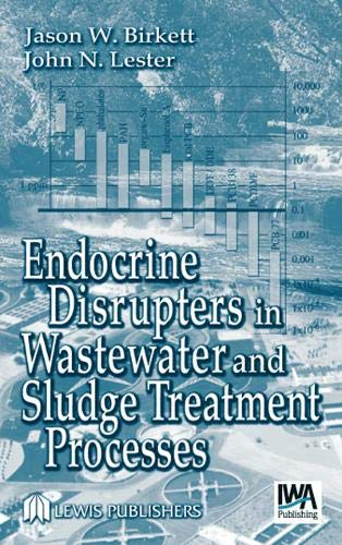 Endocrine Disrupters in Wastewater and Sludge Treatment: Editor-Jason W. Birkett;