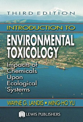Introduction to Environmental Toxicology: Impacts of Chemicals: Wayne G. Landis,
