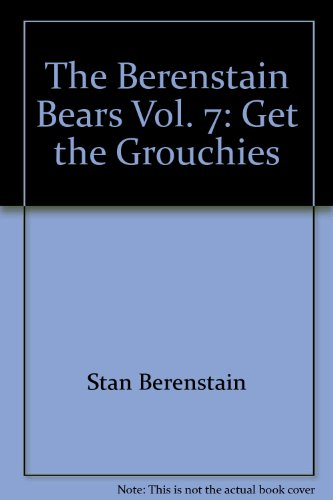 9781566742535: The Berenstain Bears Vol. 7: Get the Grouchies
