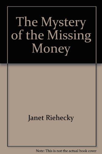 The Mystery of the Missing Money: Janet Riehecky