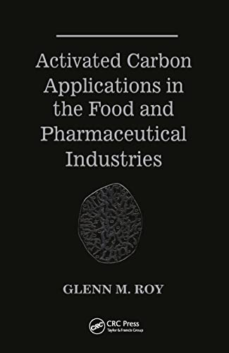 Activated Carbon Applications in the Food and Pharmaceutical Industries: Glenn M. Roy