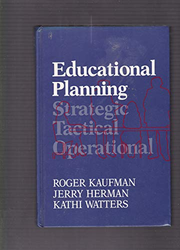 Educational Planning: Strategic, Tactical, Operational: Roger Kaufman, Jerry