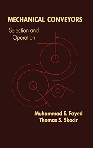 Mechanical Conveyors: Selection and Operation: M. E. Fayed; Thomas S. Skocir