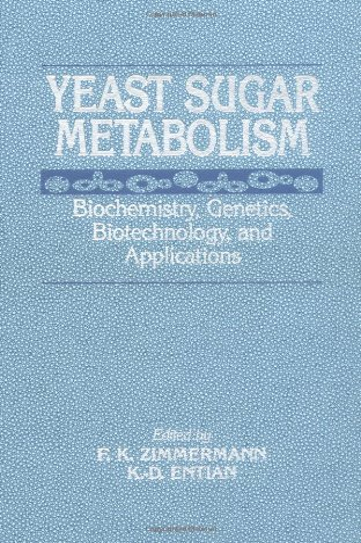 Yeast Sugar Metabolism; Biochemistry, Genetics, Biotechnology and Applications: Zimmermann and ...