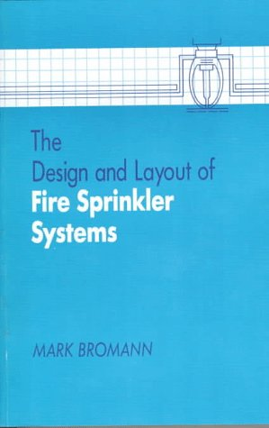 The design and layout of fire sprinkler systems, second edition by.