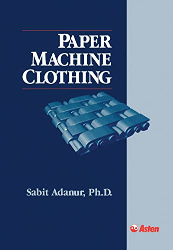 Paper Machine Clothing: Key to the Paper Making Process: Sabit Adanur