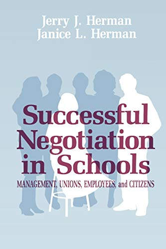 Successful Negotiation in School: Management, Unions, Employee, and Citizens: Herman, Janice L., ...