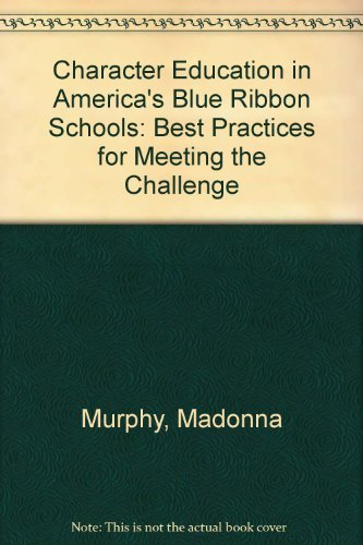Character Education in America's Blue Ribbon Schools: Murphy, Madonna M.