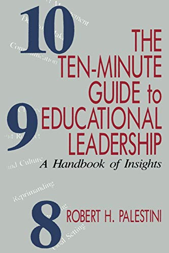The Ten-Minute Guide to Educational Leadership: A Handbook of Insights: Palestini, Robert