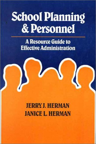 School Planning and Personnel: A Resource Guide to Effective Administration (Paperback): Jerry John...