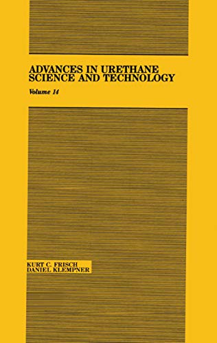 Advances in Urethane: Science & Technology, Volume XIV (Advances in Urethane Science and ...