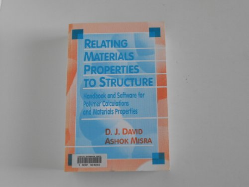 Relating Materials Properties to Structure: Handbook and Software: David, Donald J., Misra, Ashok