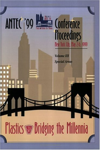 SPE/ANTEC 1999 Proceedings 1998: Plastics- Bridging the Millenia (Hardback): Spe