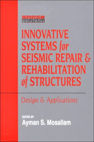 Innovative Systems For Seismic Repair And Rehabilitation Of Structures, Design And Applications: ...