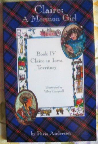 9781566840583: CLaire : A Mormon Girl (Book IV Claire in Iowa Territory) (Claire : A Mormon Girl, vol. 4)