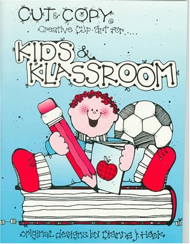 Kids & Klassroom (Cut & Copy Creative Clip Art for...) (156684147X) by Dianne J. Hook