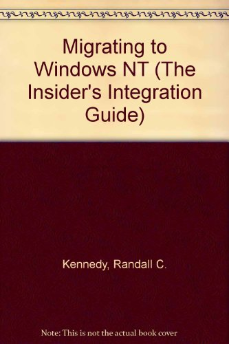 Migrating to Windows Nt (The Insider's Integration Guide): Randall Kennedy