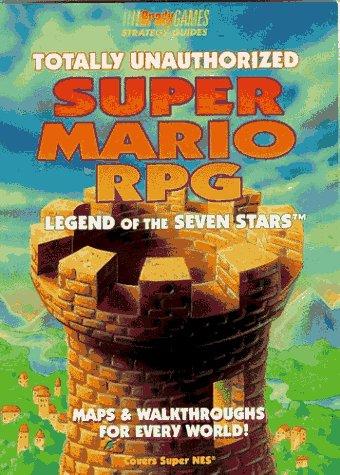 Totally Unauthorized Super Mario RPG: Legend of the Seven Stars (III Bradygames): BradyGames