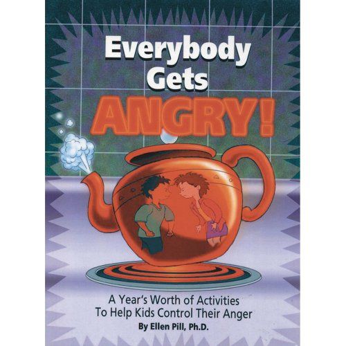 Everybody Gets Angry: A Year's Worth of Activities to Help Kids Control Their Anger: Ellen ...