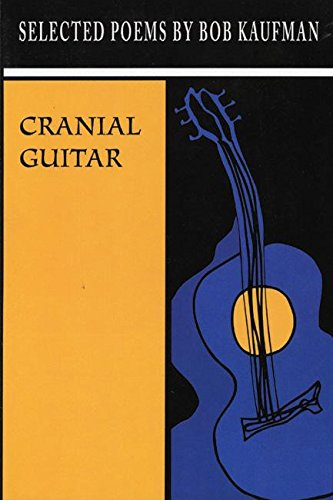Cranial Guitar Selected Poem by Bob Kaufman
