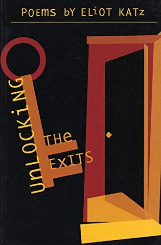 Unlocking the Exits: Poems: Katz, Eliot
