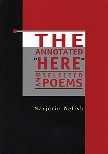 """The Annotated """"Here"""" and Selected Poems: Marjorie Welish"""