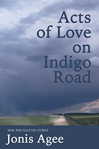 Acts of Love on Indigo Road: New & Selected Stories: Agee, Jonis