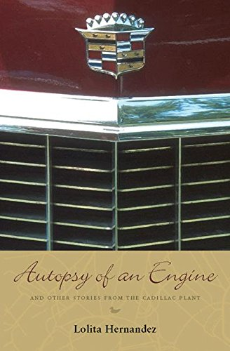Autopsy of an Engine: and Other Stories from the Cadillac Plant: Hernandez, Lolita