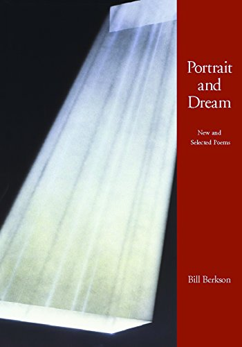Portrait and Dream New and Selected Poems: Berkson, Bill