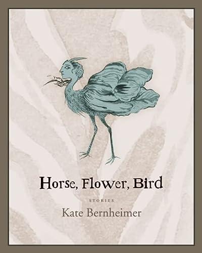 Horse, Flower, Bird: Bernheimer, Kate