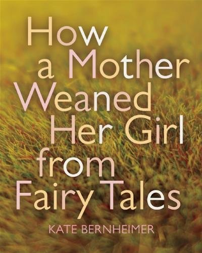 9781566893473: How a Mother Weaned Her Girl from Fairy Tales: and Other Stories