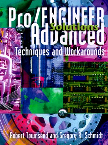 Pro/engineer Solutions Advanced Techniques & Workarounds.: Robert Townsend