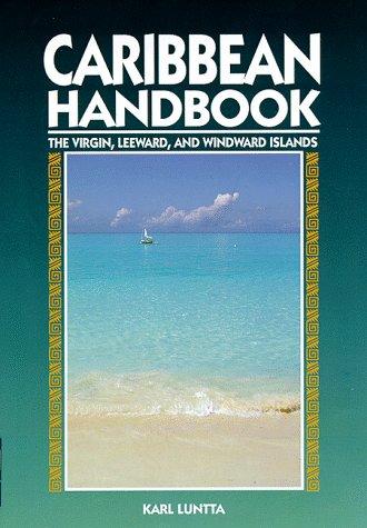Caribbean Handbook: The Virgin, Leeward, and Windward Islands (Moon Handbooks : Caribbean): Luntta,...