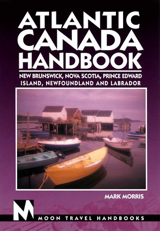 9781566911146: Atlantic Canada Handbook: New Brunswick, Nova Scotia, Prince Edward Island, Newfoundland, and Labrador (Moon Atlantic Canada)