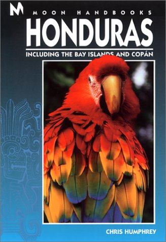 Honduras: Including the Bay Islands and Copan (Moon Honduras & the Bay Islands): Chris Humphrey