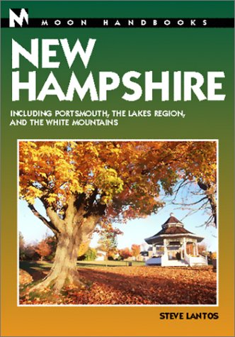 Moon Handbooks New Hampshire: Including Portsmouth, the Lakes Region, and the White Mountains: ...