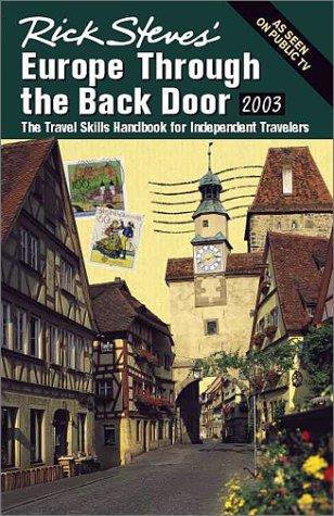Rick Steves Europe Through the Back Door 2003: The Travel Skills Handbook for Independent Travelers...