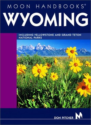 Moon Handbooks Wyoming : Including Yellowstone and Grand Teton National Parks: DON PITCHER