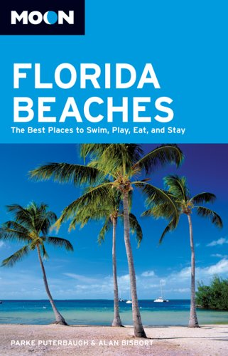 Moon Florida Beaches: The Best Places to Swim, Play, Eat, and Stay (Moon Handbooks) (1566914965) by Puterbaugh, Parke; Bisbort, Alan