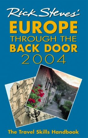 Rick Steves' Europe Through the Back Door 2004: The Travel Skills Handbook for Independent Travelers (9781566915311) by Rick Steves